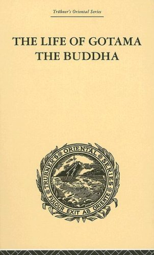 The Life of Gotama the Buddha: Compiled exclusively from the Pali Canon (Trubner's Oriental)