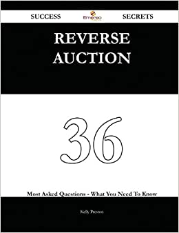 Reverse Auction 36 Success Secrets: 36 Most Asked Questions On Reverse Auction - What You Need To Know