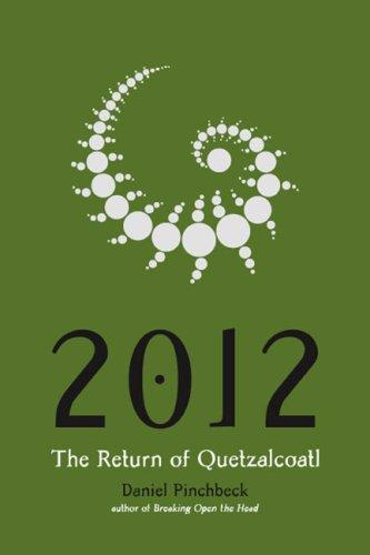 2012: The Return of Quetzalcoatl, Daniel Pinchbeck