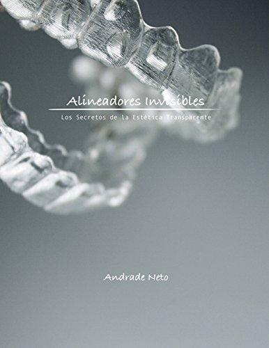 Alineadores Invisibles: Los secretos de la estetica transparente  [Neto, Dr Andrade] (Tapa Blanda)