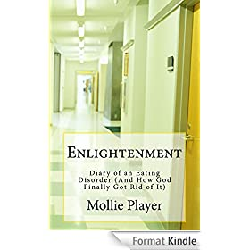 Enlightenment: Diary of an Eating Disorder (and How God Finally Got Rid of It) (English Edition)