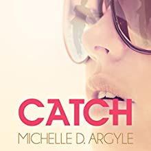 Catch (       UNABRIDGED) by Michelle D. Argyle, Marked Hearts Narrated by Chelsea Lee Rock