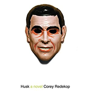 Husk: A Novel | [Corey Redekop]