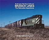 img - for Burlington Northern Railroad Branch Lines: The Nebraska Experience book / textbook / text book