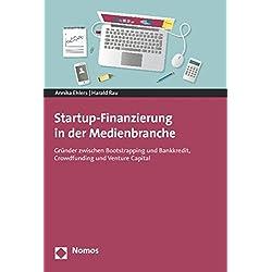 Startup-finanzierung in Der Medienbranche: Grunder Zwischen Bootstrapping Und Bankkredit, Crowdfunding Und Venture Capital