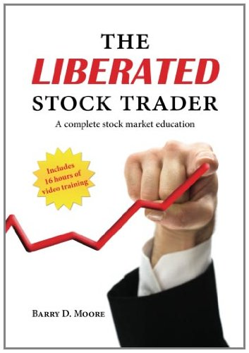 The Liberated Stock Trader: Your future in your hands. Stock Market Training for the independent investor. (Volume 1)