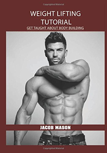 Weight Lifting Tutorial: Get Taught About Body Building