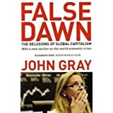 False Dawn: The Delusions Of Global Capitalismby John Gray