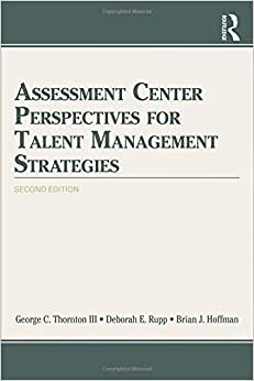 Assessment Center Perspectives For Talent Management Strategies: 2nd Edition