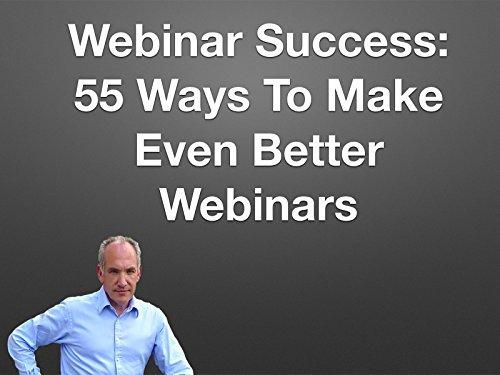 Webinar Success: 55 Ways To Make Even Better Webinars - Season 1