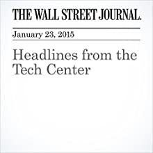 Headlines from the Tech Center (       UNABRIDGED) by The Wall Street Journal, Newley Purnell, Douglas Macmillan, Jack Marshall, Corrie Driebusch, Matina Stevis Narrated by The Wall Street Journal
