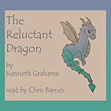 The Reluctant Dragon (       UNABRIDGED) by Kenneth Grahame Narrated by Chris Barnes