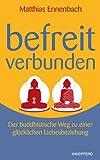 Befreit - Verbunden. Der buddhistische Weg zu einer glücklichen Liebesbeziehung