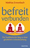 Befreit - Verbunden. Der buddhistische Weg zu einer gl�cklichen Liebesbeziehung