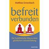 """Befreit - Verbunden. Der buddhistische Weg zu einer gl�cklichen Liebesbeziehungvon """"Matthias Ennenbach"""""""