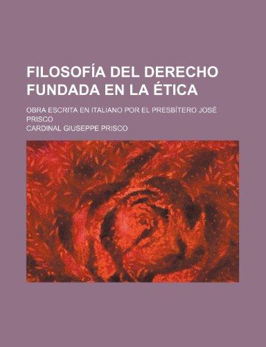 Filosofía Del Derecho Fundada En La Ética; Obra Escrita En Italiano Por El Presbítero José Prisco
