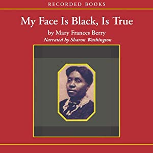My Face is Black is True: Callie House and the Struggle for Ex-Slave Reparations | [Mary Frances Berry]