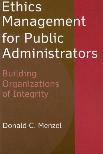 Ethics Management for Public Administrators: Building Organizations of Integrity