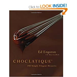 Choclatique: 150 Simply Elegant Desserts Ed Engoron and Mary Goodbody