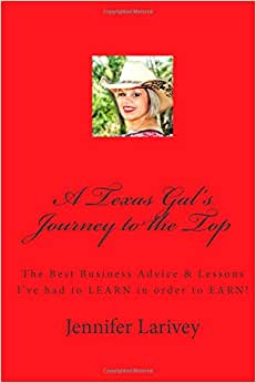 A Texas Gal's Journey To The Top: The Best Business Advice & Lessons I've Had To LEARN In Order To EARN!