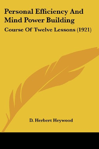 Personal Efficiency and Mind Power Building: Course of Twelve Lessons (1921)