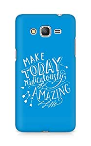 AMEZ make today ridiculously amazing Back Cover For Samsung Galaxy Grand Prime