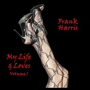 My Lives And Loves, Volume 1 | [Frank Harris]