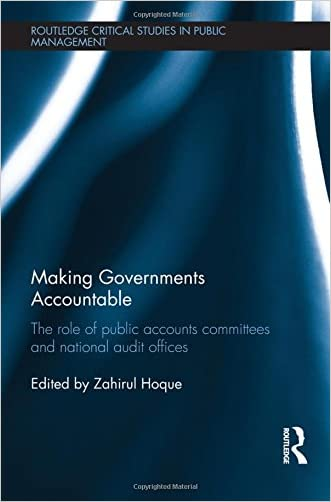 Making Governments Accountable: The Role of Public Accounts Committees and National Audit Offices (Routledge Critical Studies in Public Management)