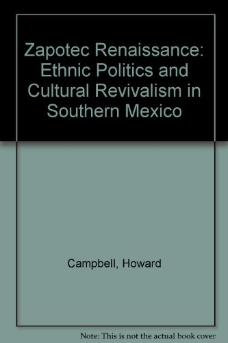 Zapotec Renaissance: Ethnic Politics and Cultural Revivalism in Southern Mexico (Revivalism In America compare prices)