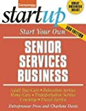 img - for Start Your Own Senior Services Business : Adult Day-Care, Relocation Service, Home-Care, Transportation Service, Concierge, Travel Service (Paperback)--by Entrepreneur Press [2014 Edition] book / textbook / text book