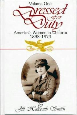 Dressed for Duty: America's Women in Uniform, 1898-1973 - Volume 1