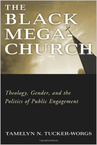 The Black Megachurch : Theology, Gender, and the Politics of Public Engagement