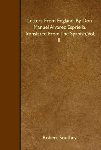 Letters From England: By Don Manuel Alvarez Espriella. Translated From The Spanish, Vol. II.