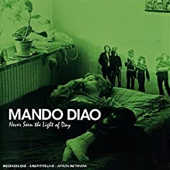 Mando Diao - Never Seen The Light Of Day