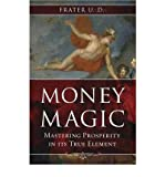 img - for [ Money Magic: Mastering Prosperity in Its True Element [ MONEY MAGIC: MASTERING PROSPERITY IN ITS TRUE ELEMENT ] By U D, Frater ( Author )Aug-08-2011 Paperback By U D, Frater ( Author ) Paperback 2011 ] book / textbook / text book