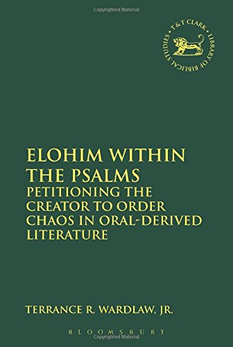 Elohim within the Psalms: Petitioning the Creator to Order Chaos in Oral-Derived Literature (The Library of Hebrew Bible