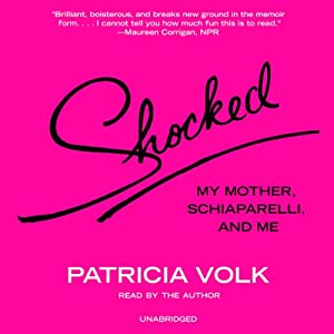 Shocked: My Mother, Schiaparelli, and Me | [Patricia Volk]