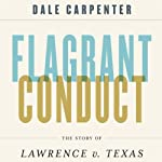 Flagrant Conduct: The Story of Lawrence v. Texas | Dale Carpenter