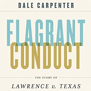 Flagrant Conduct: The Story of Lawrence v. Texas | [Dale Carpenter]