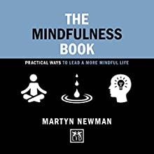The Mindfulness Book: Practical Ways to Lead a More Mindful Life Audiobook by Martyn Newman Narrated by Martyn Newman