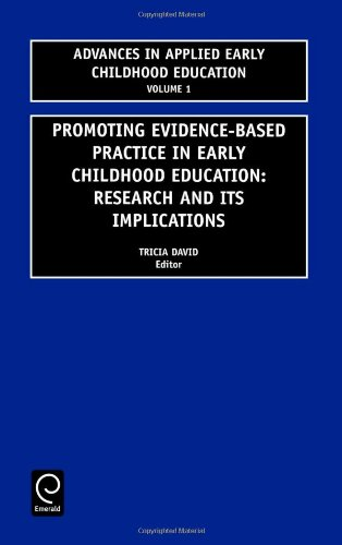 Promoting Evidence-Based Practice in Early Childhood Education: Research and Its Implications (Advances in Applied Early
