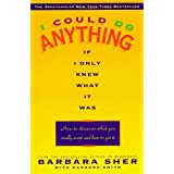 I Could Do Anything If I Only Knew What It Was: How to Discover What You Really Want and How to Get It ~ Barbara Sher