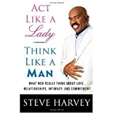 By Steve Harvey: Act Like a Lady, Think Like a Man: What Men Really Think About Love, Relationships, Intimacy, and Commitment