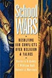 img - for School Wars, Resolving Our Conflicts Over Religion and Values book / textbook / text book