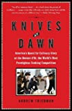 Knives at Dawn: America's Quest for Culinary Glory at the Bocuse d'Or, the World's Most Prestigious Cooking Competition (1439153116) by Friedman, Andrew