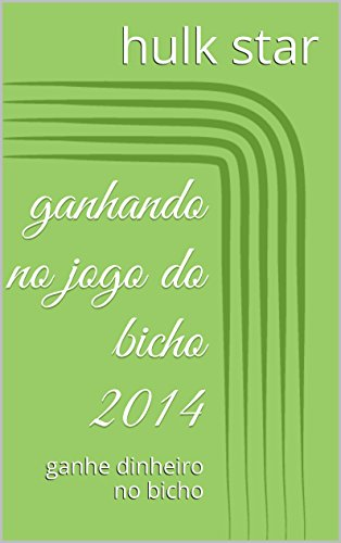 jedvaldo 564 - ganhando no jogo do bicho 2014: ganhe dinheiro no bicho (tabela DO jogo do bicho vol 6) (Portuguese Edition)
