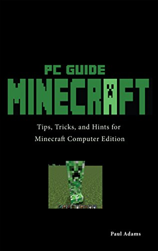 Paul Adams - Minecraft PC Guide ( Computer Edition ): Tips, Hints, Tricks and Cheats for the Ultimate Minecraft Experience (English Edition)