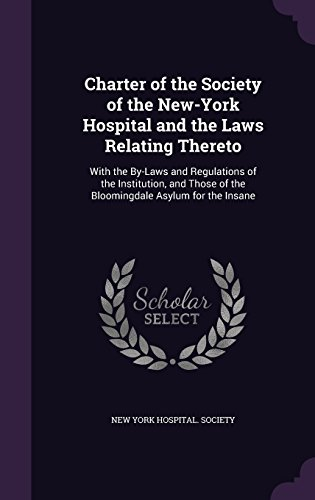 charter-of-the-society-of-the-new-york-hospital-and-the-laws-relating-thereto-with-the-by-laws-and-r