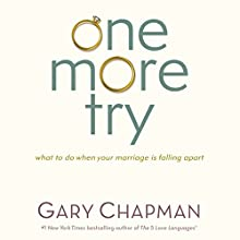 One More Try: What to Do When Your Marriage Is Falling Apart | Livre audio Auteur(s) : Gary Chapman Narrateur(s) : Jon Gauger