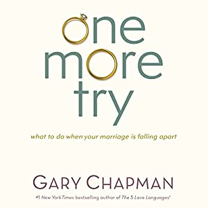 One More Try: What to Do When Your Marriage Is Falling Apart | [Gary Chapman]
